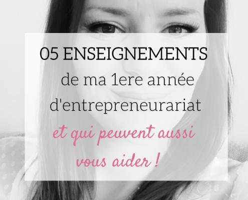 5 enseignements que je retiens de ma 1ere année d'entrepreneurariat (et qui peuvent aussi vous aider!)