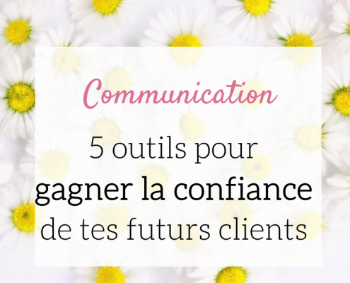 5 outils pour gagner la confiance de tes futurs clients